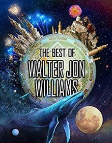 When Does The Best Of Walter Jon Williams Release? 2021 Science Fiction Releases