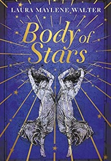 When Will Body Of Stars By Laura Maylene Walter Release? 2021 Debut Releases