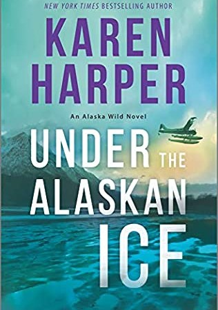 When Will Under The Alaskan Ice (Alaska Wild 2) Come Out? 2020 Karen Harper New Releases