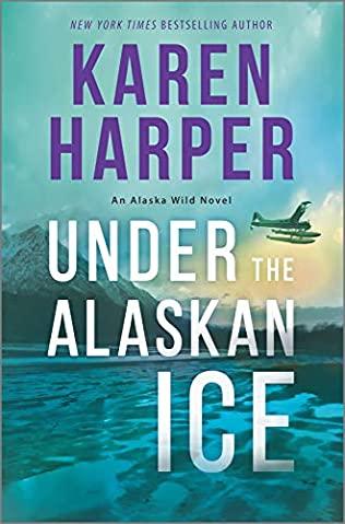 When Will Under The Alaskan Ice (Alaska Wild 2) Come Out? 2020 Karen Harper New Releases