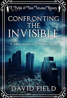 Confronting The Invisible (Carlyle & West Victorian Mysteries 3) Release Date? 2020 David Field New Releases