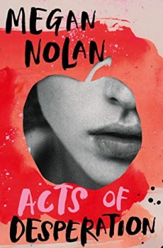 Acts Of Desperation By Megan Nolan Release Date? 2021 Debut Literary Fiction Releases