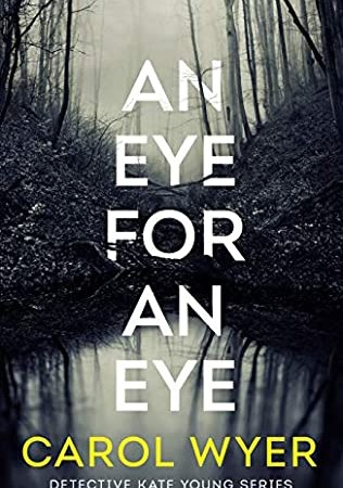 An Eye For An Eye (Detective Kate Young 1) Release Date? 2021 Carol Wyer New Releases