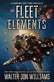 Fleet Elements (Praxis 2) Paperback Release Date? 2021 Walter Jon Williams New Releases