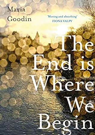 The End Is Where We Begin By Maria Goodin Release Date? 2021 Literary Fiction Releases