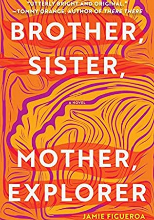 Brother, Sister, Mother, Explorer, By Jamie Figueroa Release Date? 2021 Debut Literary Fiction Releases
