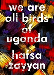 We Are All Birds Of Uganda By Hafsa Zayyan Release Date? 2021 Contemporary Releases