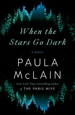 When The Stars Go Dark Release Date? 2021 Paula McLain New Releases